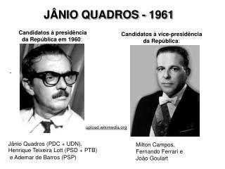 Candidatos à presidência             da República em 1960 :