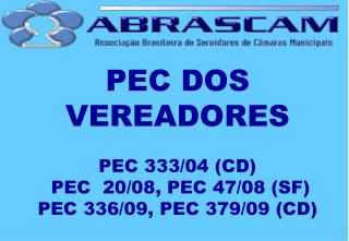 PEC DOS VEREADORES PEC 333/04 (CD)  PEC  20/08, PEC 47/08 (SF) PEC 336/09, PEC 379/09 (CD)