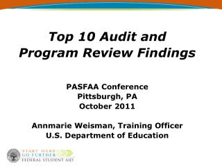 Top 10 Audit and  Program Review Findings   PASFAA Conference Pittsburgh, PA October 2011  Annmarie Weisman, Training Of
