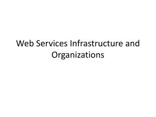 Web Services Infrastructure and Organizations