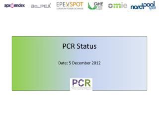 PCR  Status Date: 5  December  2012