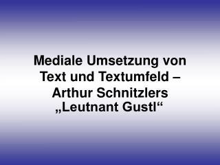 """Mediale Umsetzung von Text und Textumfeld –  Arthur Schnitzlers """"Leutnant Gustl"""""""