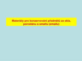 Materiály pro konzervování předmětů ze skla, porcelánu a smaltu (emailu)