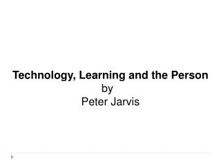 Technology, Learning and the Person by   Peter Jarvis