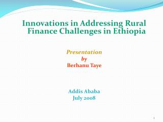 Innovations in Addressing Rural Finance Challenges in Ethiopia   Presentation by Berhanu Taye     Addis Ababa July 2008
