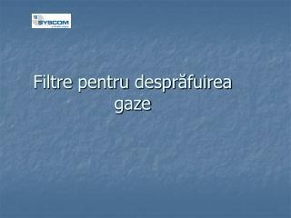 Filtre pentru  desprăfuirea gaze