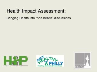 Health Impact Assessment: Bringing Health into  non-health  discussions