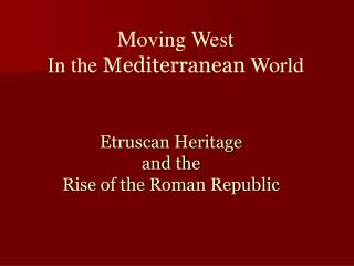 Etruscan Heritage  and the Rise of the Roman Republic