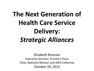 The Next Generation of Health Care Service Delivery:  Strategic Alliances
