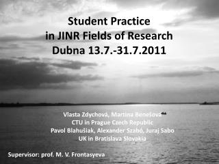 S tudent P ractice in JINR  Fields of Research Dubna 13.7.-31.7.2011