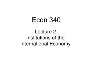 Lecture 2 Institutions of the  International Economy