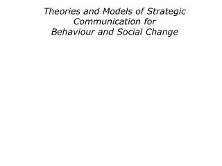 Theories and Models of Strategic Communication for Behaviour and Social Change