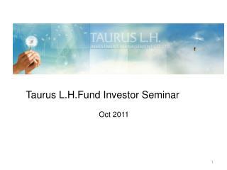 Taurus L.H.Fund Investor Seminar Oct 2011