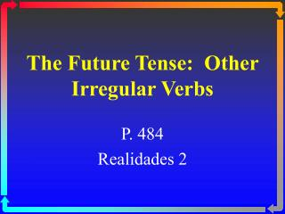 The Future Tense:  Other Irregular Verbs