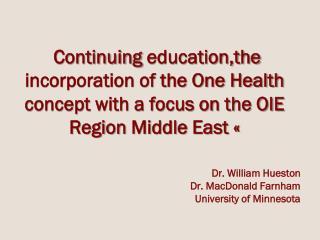 Dr. William  Hueston Dr . MacDonald Farnham University  of Minnesota