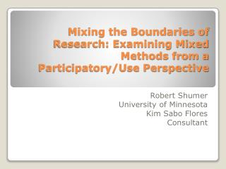 Mixing the Boundaries of Research: Examining Mixed Methods from a Participatory/Use Perspective