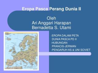 Eropa Pasca Perang Dunia II Oleh  Ari Anggari Harapan Bernadetta S. Utami
