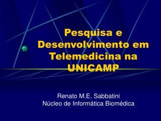 Pesquisa e Desenvolvimento em Telemedicina na UNICAMP
