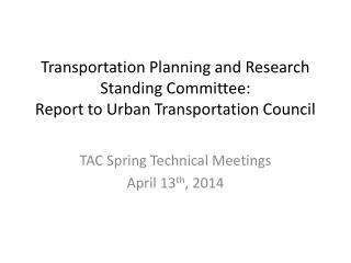 Transportation Planning and Research Standing Committee: Report to Urban Transportation Council