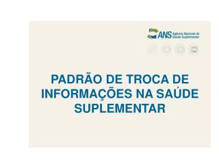 PADRÃO DE TROCA DE INFORMAÇÕES NA SAÚDE SUPLEMENTAR