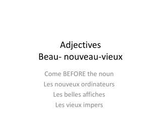 Adjectives  Beau- nouveau-vieux