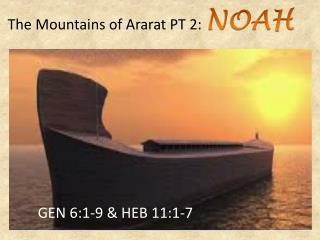 The Mountains of Ararat PT 2:  NOAH