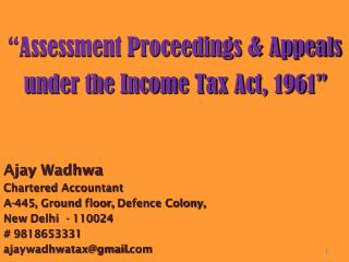 """Assessment Proceedings & Appeals under the Income Tax Act, 1961"" Ajay Wadhwa Chartered Accountant"