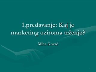 1.predavanje: Kaj je marketing oziroma trženje?