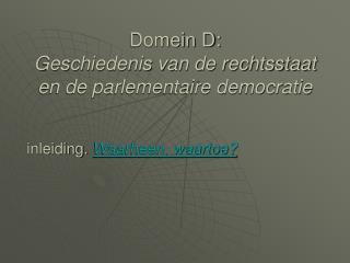 Domein D: Geschiedenis van de rechtsstaat en de parlementaire democratie