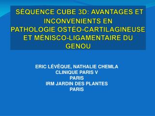 ERIC LÉVÊQUE, NATHALIE CHEMLA CLINIQUE PARIS V PARIS IRM JARDIN DES PLANTES PARIS