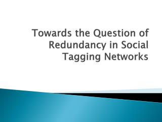 Towards the Question of Redundancy in  Social Tagging Networks