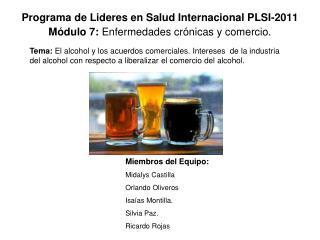 Programa de Lideres en Salud Internacional PLSI-2011 Módulo 7:  Enfermedades crónicas y comercio.