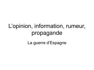 L opinion, information, rumeur, propagande