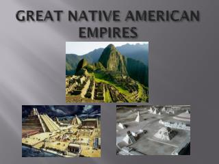 GREAT NATIVE AMERICAN EMPIRES