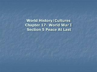 World History/Cultures  Chapter 17- World War I  Section 5 Peace At Last