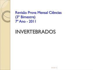 Revisão Prova Mensal Ciências  (3º Bimestre) 7º Ano - 2011 INVERTEBRADOS