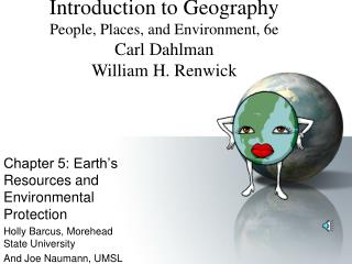 Chapter 5: Earth�s Resources and Environmental Protection Holly Barcus, Morehead State University