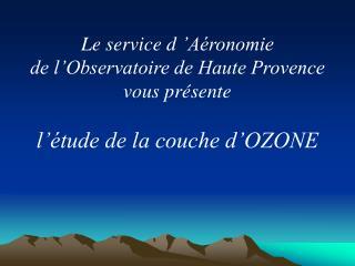 Le service d'Aéronomie de l'Observatoire de Haute Provence vous présente