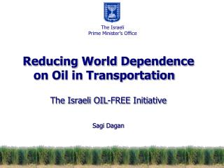 Reducing World Dependence on Oil in Transportation The Israeli OIL-FREE Initiative  Sagi Dagan