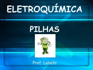 ELETROQUÍMICA PILHAS