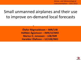 Small unmanned  airplanes  and  their use to improve on-demand  local forecasts forecasts