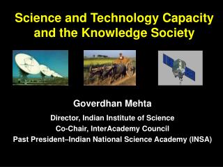 Goverdhan Mehta Director, Indian Institute of Science Co-Chair, InterAcademy Council