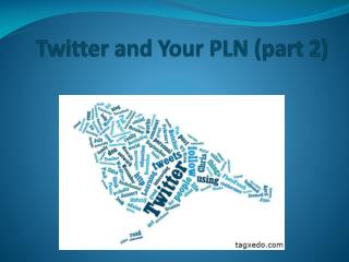 Twitter and Your  PLN (part 2)