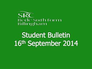 Student Bulletin 16 th September 2014