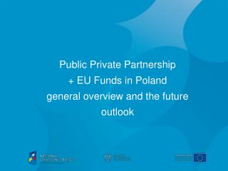 Public Private Partnership + EU Funds in Poland  general overview and the future outlook