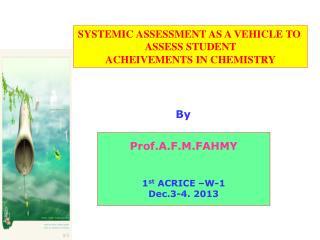 Prof.A.F.M.FAHMY 1 st  ACRICE –W-1 Dec.3-4. 2013