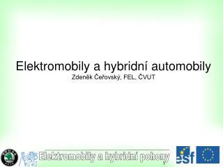 Elektromobily a hybridní automobily Zdeněk Čeřovský, FEL, ČVUT
