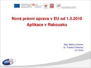 Nová právní úprava v EU od  1.5.2010 Aplikace v Rakousku