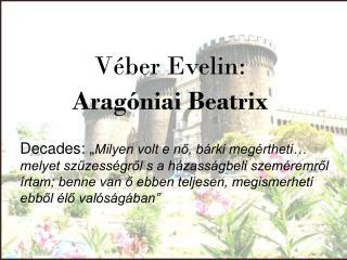 Véber Evelin:  Aragóniai Beatrix