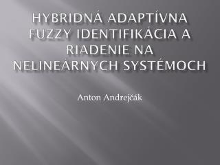 Hybridná adaptívna fuzzy identifikácia a riadenie na nelineárnych systémoch